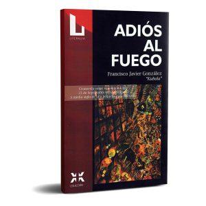 Adiós al fuego - Francisco Javier González. Editorial Literalia.